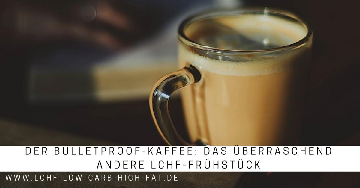Der Bulletproof-Kaffee: Das überraschend andere LCHF-Frühstück